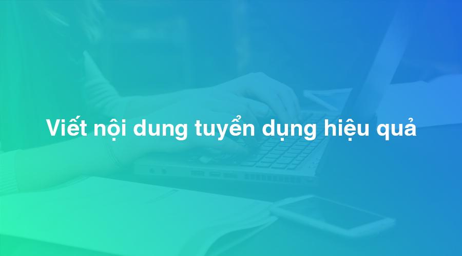 Viết nội dung tin tuyển dụng hiệu quả với việc làm phổ thông
